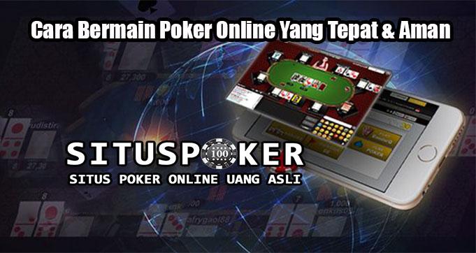 Cara Bermain Poker Online Yang Tepat & Aman