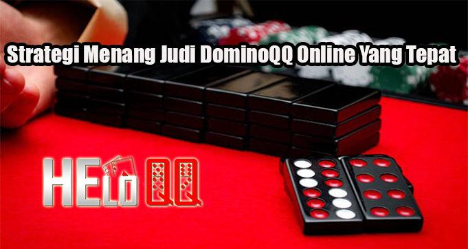 Strategi Menang Judi DominoQQ Online Yang Tepat