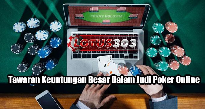 Tawaran Keuntungan Besar Dalam Judi Poker Online